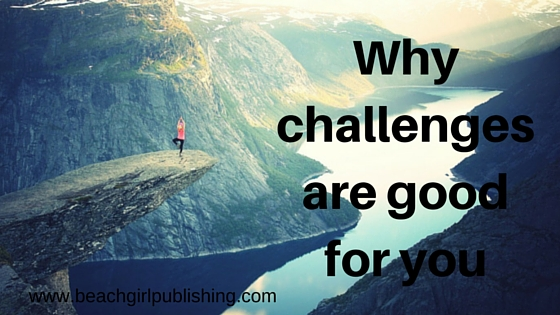 Why challenges are good for you